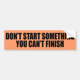 Don't Start Something Bumper Sticker