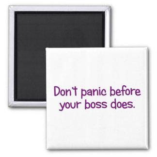 Don't start to panic until your boss does (2) refrigerator magnet