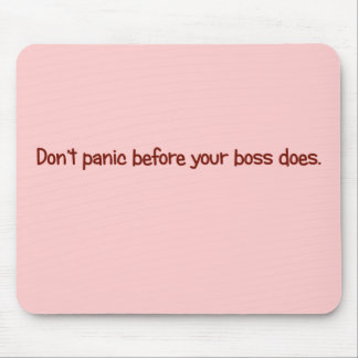 Don't start to panic until your boss does mouse pads