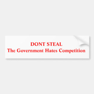 Don't steal ,Government Hate Competition Bumper Stickers