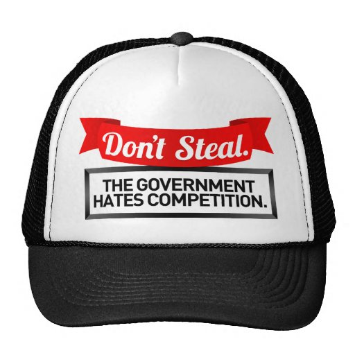 Don't Steal. The Government Hates Competition. Trucker Hats