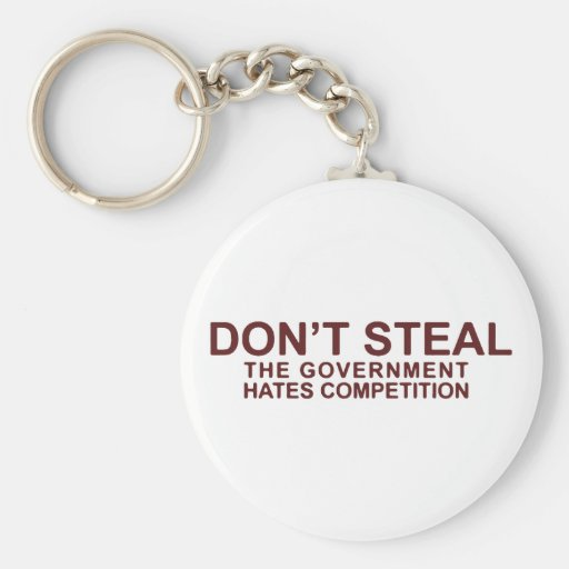 Don't Steal The Government Hates Competition Basic Round Button Keychain