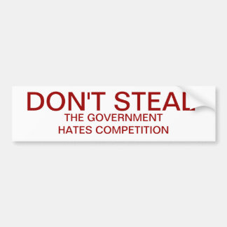 Don't Steal. The government hates competition Bumper Sticker