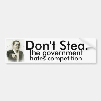 Don't Steal, the government hates competition Bumper Sticker
