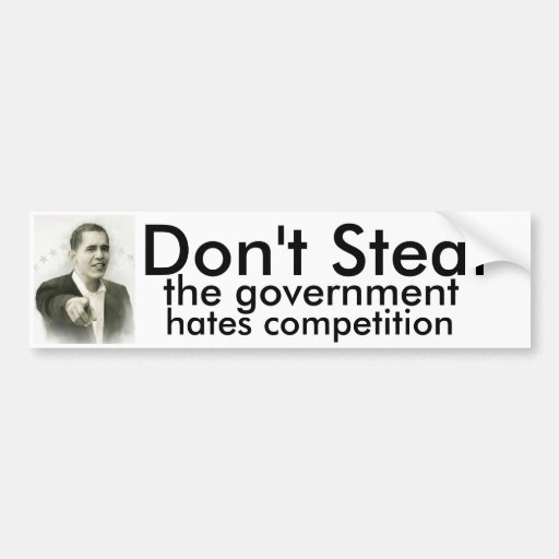 Don't Steal, the government hates competition Bumper Stickers