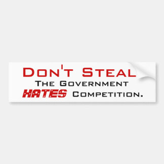 Don't Steal - The Government HATES Competition Bumper Stickers