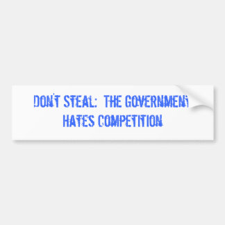 Don't Steal:  The Government Hates Competition Bumper Sticker