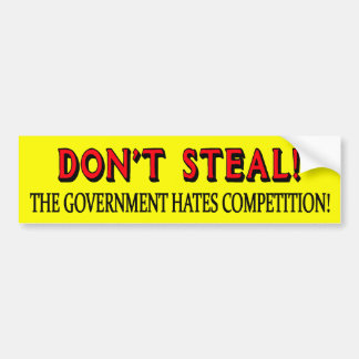 DON'T STEAL! THE GOVERNMENT HATES COMPETITION BUMPER STICKER