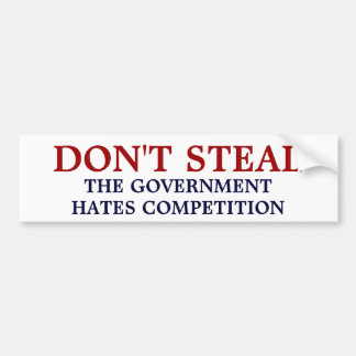 Don't Steal the government hates competition Car Bumper Sticker