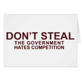 Don't Steal The Government Hates Competition Card