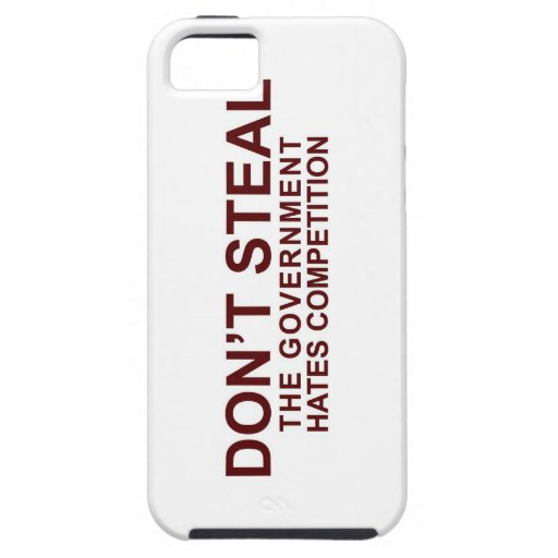 Don't Steal - The Government Hates Competition iPhone 5 Covers