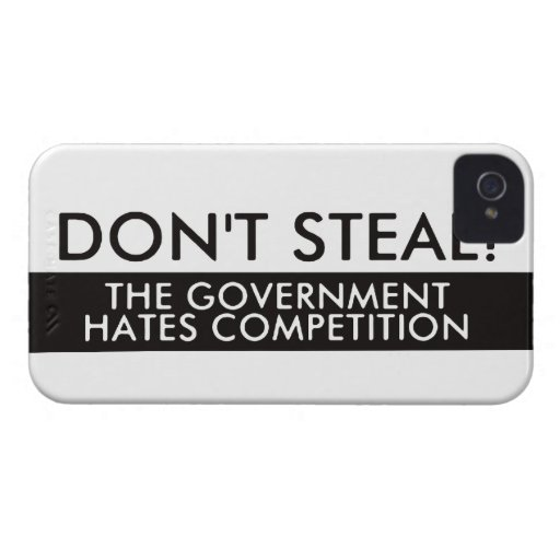 Don't Steal The Government Hates Competition iPhone 4 Cases
