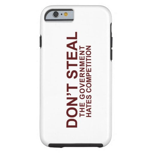 Don't Steal - The Government Hates Competition iPhone 6 Case