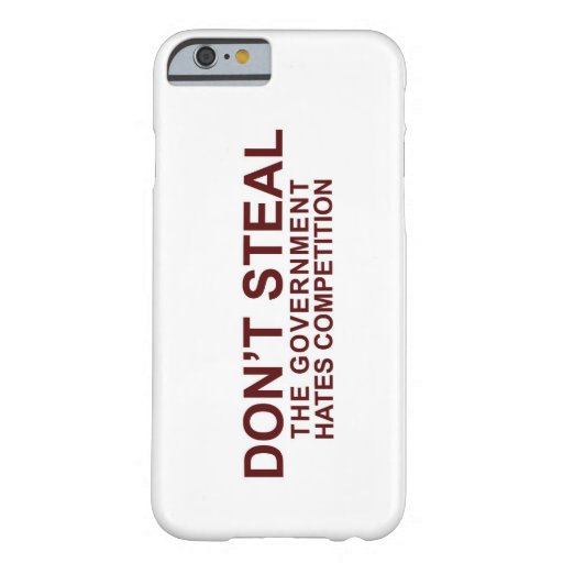 Don't Steal - The Government Hates Competition Barely There iPhone 6 Case