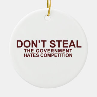 Don't Steal The Government Hates Competition Ceramic Ornament