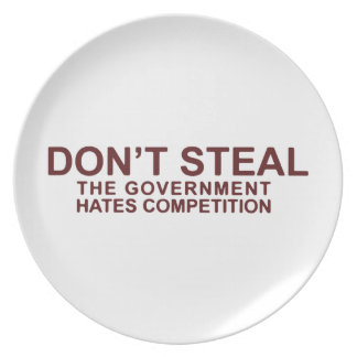 Don't Steal The Government Hates Competition Dinner Plate