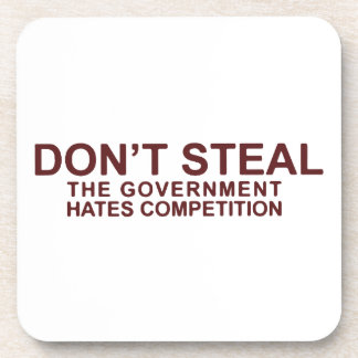 Don't Steal The Government Hates Competition Drink Coaster