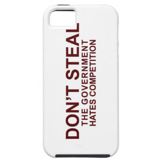 Don't Steal - The Government Hates Competition iPhone 5 Case