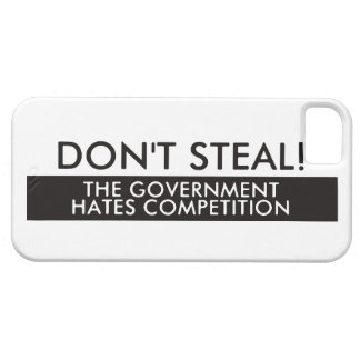 Don't Steal The Government Hates Competition iPhone 5 Cases