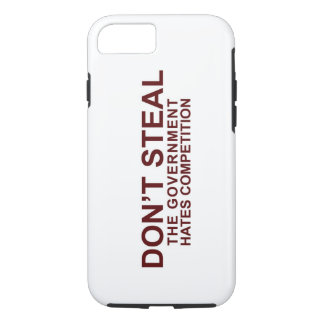 Don't Steal - The Government Hates Competition iPhone 8/7 Case