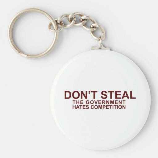 DON'T STEAL - The Government Hates Competition Keychain