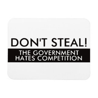 Don't Steal The Government Hates Competition Magnet