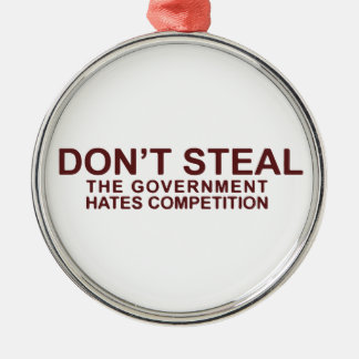 Don't Steal The Government Hates Competition Metal Ornament