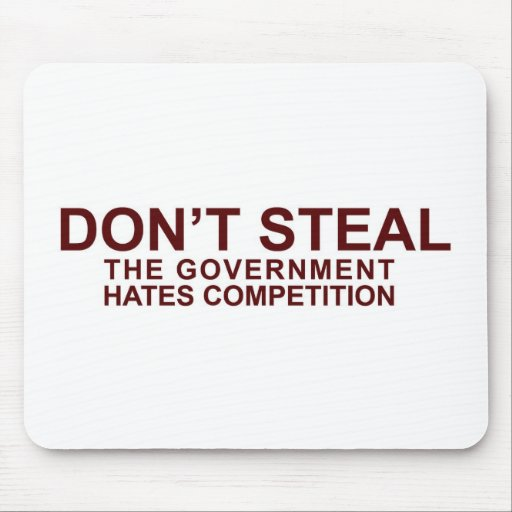 DON'T STEAL - The Government Hates Competition Mouse Pad