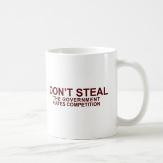 DON'T STEAL - The Government Hates Competition Classic White Coffee Mug