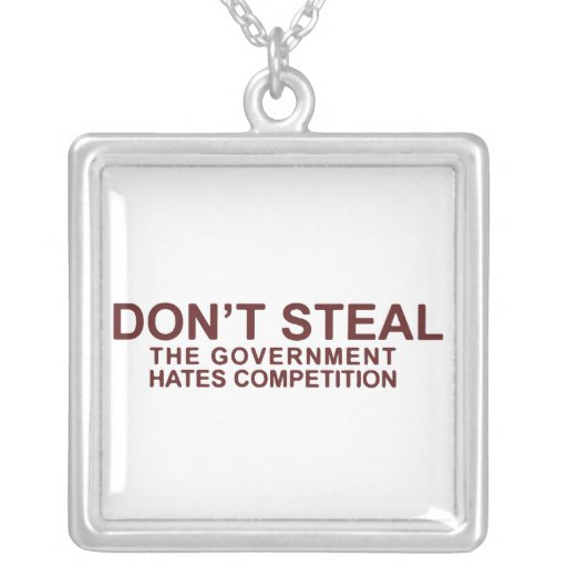 Don't Steal The Government Hates Competition Personalized Necklace