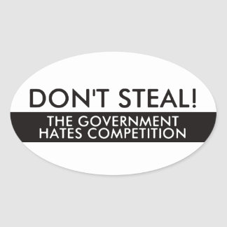 Don't Steal The Government Hates Competition Oval Sticker