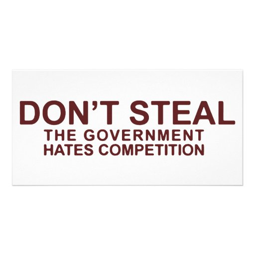 Don't Steal The Government Hates Competition Photo Cards
