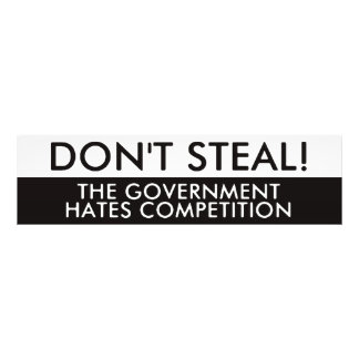 Don't Steal The Government Hates Competition Photo Print