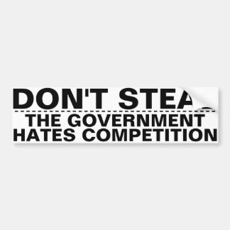 Don't steal, the government hates competition PIGL Bumper Stickers