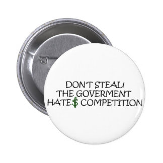 Don't steal-the government hates competition pinback button