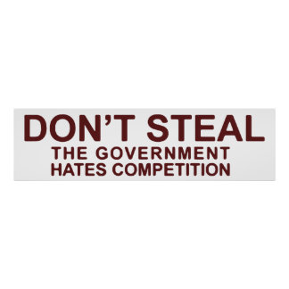 Don't Steal The Government Hates Competition Poster