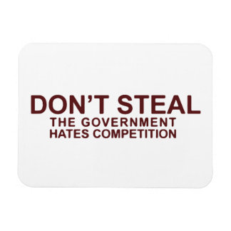 Don't Steal The Government Hates Competition Rectangular Photo Magnet