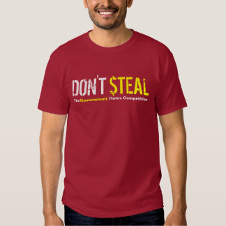 Don't Steal - The Government Hates Competition Shirt
