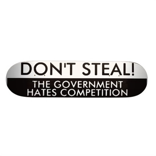 Don't Steal The Government Hates Competition Skateboard Deck
