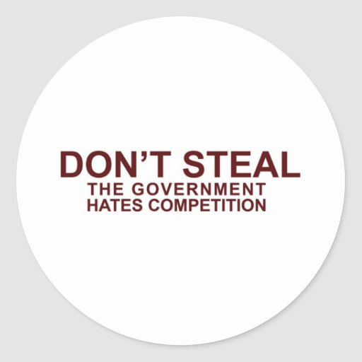 DON'T STEAL - The Government Hates Competition Round Stickers