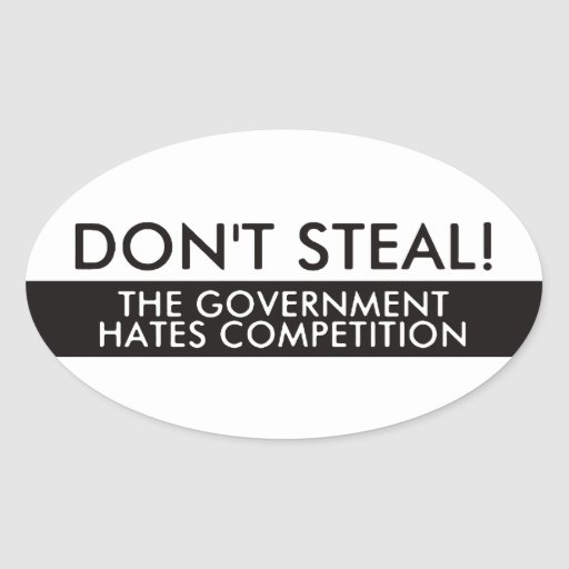 Don't Steal The Government Hates Competition Oval Stickers