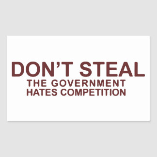 Don't Steal The Government Hates Competition Rectangular Sticker