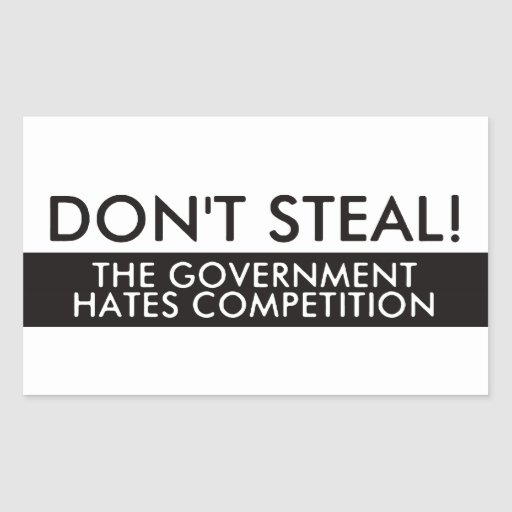 Don't Steal The Government Hates Competition Rectangular Stickers