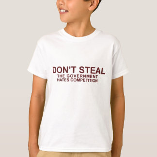Don't Steal The Government Hates Competition T-Shirt