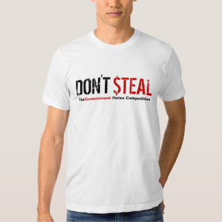 Don't Steal - The Government Hates Competition Tee Shirt