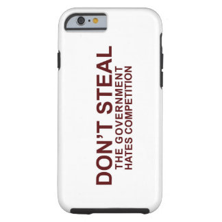 Don't Steal - The Government Hates Competition Tough iPhone 6 Case