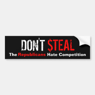 Don't Steal - The Republicans Hate Competition Car Bumper Sticker
