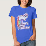 Don't Stop Believin' in Unicorns Shirt
