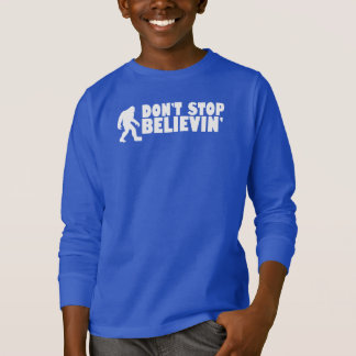 Don't stop believin'   sasquatch   bigfoot T-Shirt