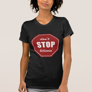 Don't Stop Believin' Sign T-Shirt